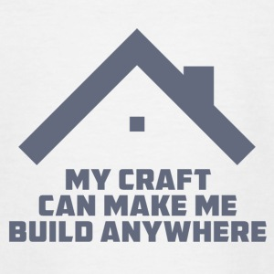 Dakdekkers: My Craft Can Make Me Anywhere Build - Teenager T-shirt