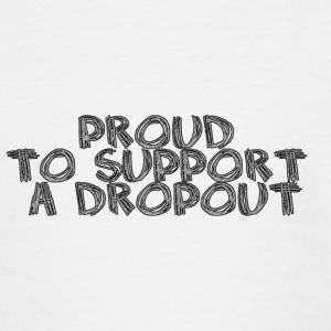 Proud to support a dropout - Teenage T-shirt