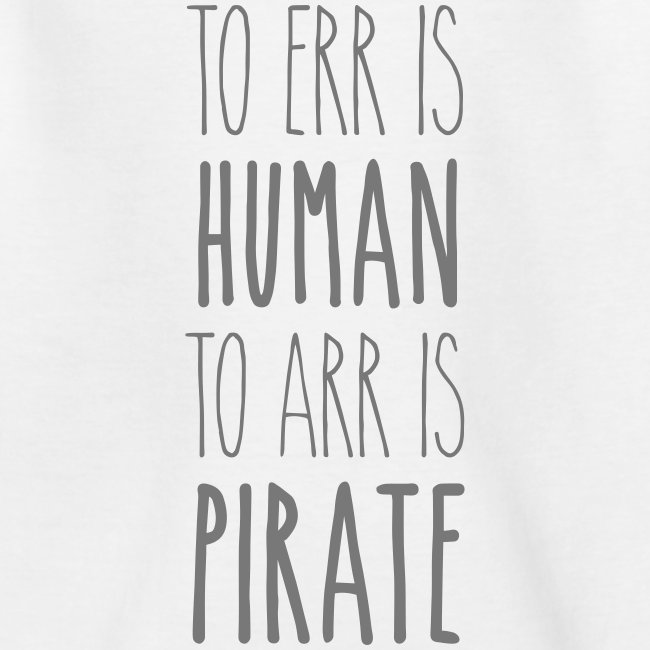 to err is human to arr is pirate – Geschenkidee