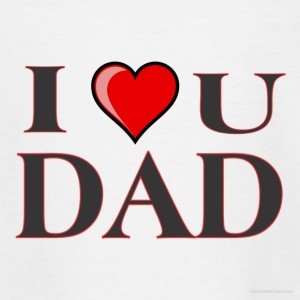 I love you dad - Teenage T-shirt