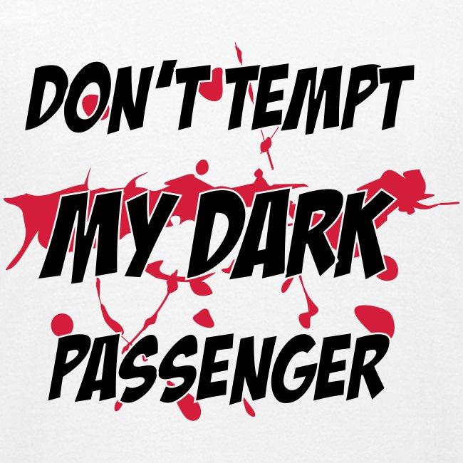 Don t tempt my dark passenger
