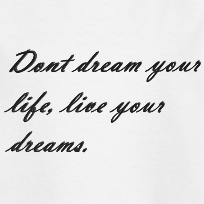 Don t dream your life live your dreams