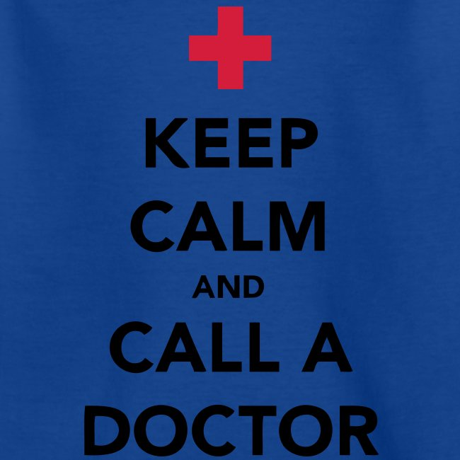 Keep Calm and Call a Doctor