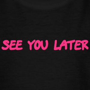 See you later - Teenager T-Shirt