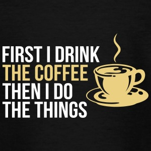 First I drink the coffee then I do the things - Teenage T-shirt
