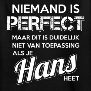 Niemand is perfect. Persoonlijk cadeau Hans. - Teenager T-shirt