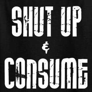 SHUT up and CONSUME - Teenager T-Shirt
