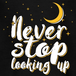 Never stop looking up - Teenager T-Shirt