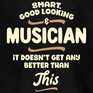 Smart, good looking and MUSICIAN... - Teenager T-Shirt