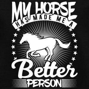 my horse has made me a better person - Teenage T-shirt