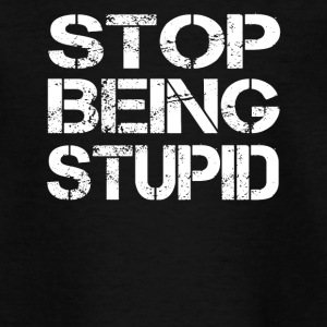 stop being stupid - Teenager T-Shirt