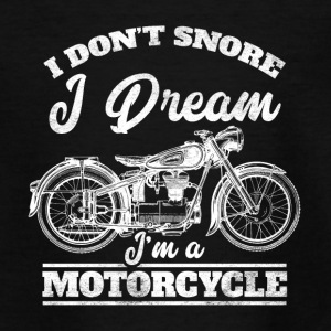 I do not snore - I dream I'ma motorcycle - Teenage T-shirt