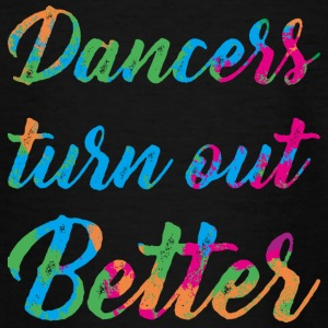 Dancers are better - Teenage T-shirt