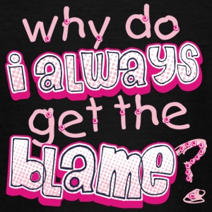 Why Do I Always Get The Blame - Teenage T-shirt