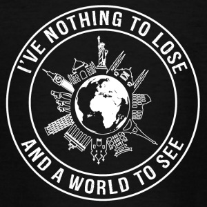 I've Nothing To Lose, And A World To See - Teenage T-shirt