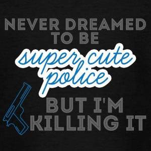 Polizei: Never Dreamed To Be Super Cute Police, - Teenager T-Shirt