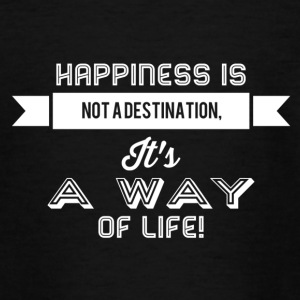 Happiness is not a destination it's a way... weiss - Teenager T-Shirt
