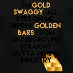 Bergbau: I´m Gold Swaggy, All Eyes On Me, Rippin´ - Teenager T-Shirt