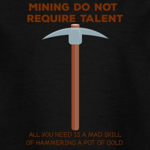 Mining: Mining do not require talent. all you - Teenage T-shirt