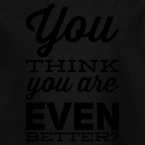 You are even better - Teenage T-shirt