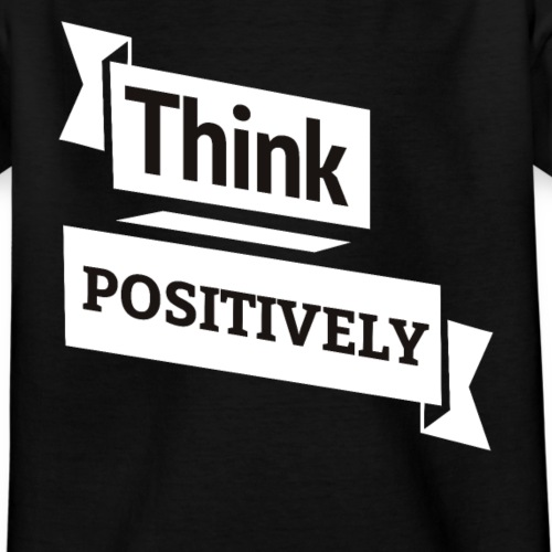 Think Positive - Teenager T-Shirt