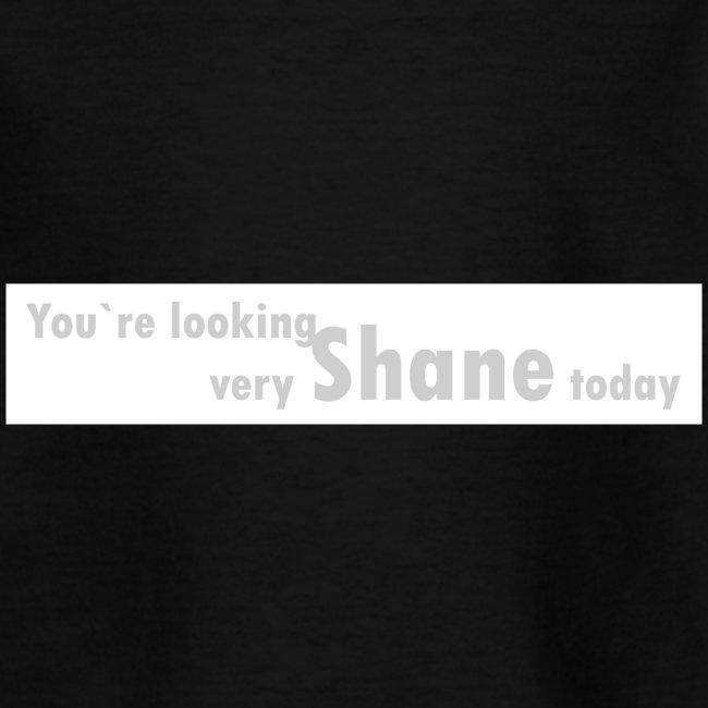 You`re looking very Shane today