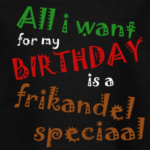 All I want for my birthday, a frikandel speciaal - Teenager T-shirt