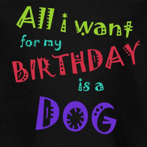 AllI want for my birthday is a dog - Teenager T-shirt