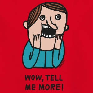 Wow, Tell Me More by Cheslo - Teenager T-Shirt