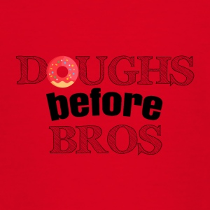 Doughs before bros - Teenager T-Shirt