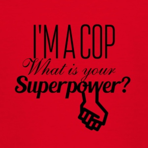 I am a cop what is your superpower - Teenager T-Shirt
