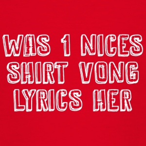 Was 1 nices Shirt vong Lyrics her - Teenager T-Shirt