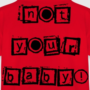 Not Your Baby - Teenage T-shirt
