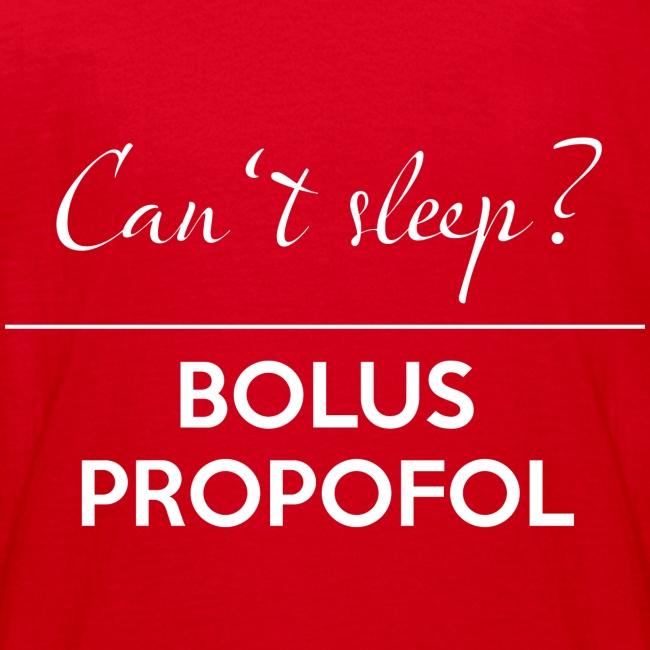 Can't sleep? BOLUS PROPOFOL