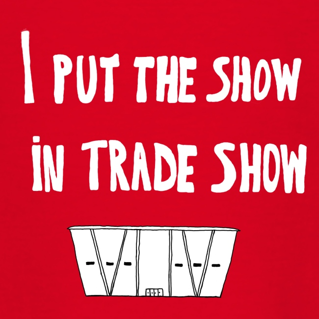 I put the show in trade show