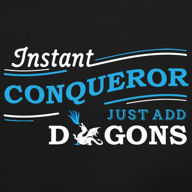 Instant Conqueror, Just Add Dragons