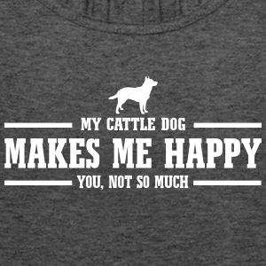 CATTLE DOG makes me happy - Women's Tank Top by Bella