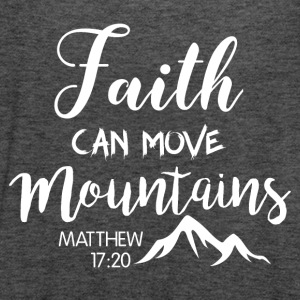 Faith can move mountains - Women's Tank Top by Bella