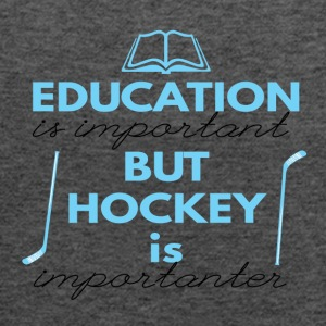 Hockey: Education is important but hockey is - Women's Tank Top by Bella