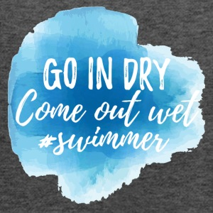 Swimming / Swimmer: Go In Dry. Come out wet. - Women's Tank Top by Bella