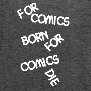 Comic Fan For Comics Born - Frauen Tank Top von Bella