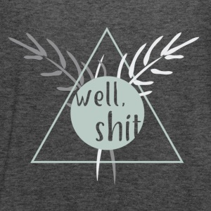 Well, shit - Women's Tank Top by Bella