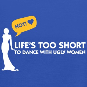Life Is Too Short For Dances With Ugly Women. - Women's Tank Top by Bella