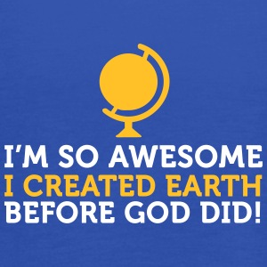 I'm So Awesome I Created The World Before God! - Women's Tank Top by Bella