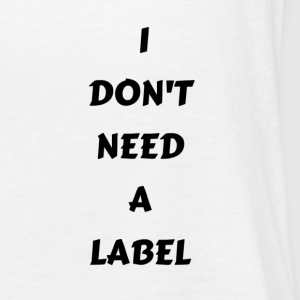 I DONT NEED A LABEL - Women's Tank Top by Bella
