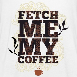 Fetch me my coffee - Bring me coffee - Women's Tank Top by Bella