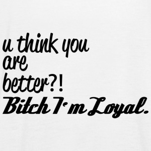 Bitch I m Loyal - Frauen Tank Top von Bella