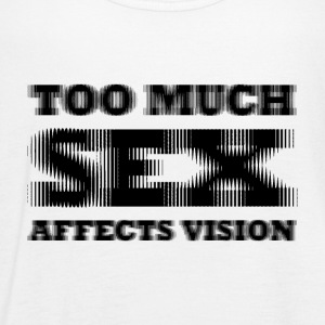 Too much sex Affect vision - Women's Tank Top by Bella