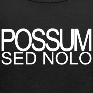 Possum sed nolo - Women's Tank Top by Bella