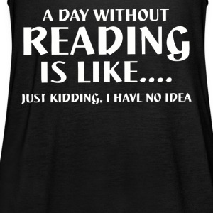 A day without reading is like shirt - Women's Tank Top by Bella